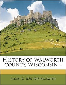 History of Walworth county, Wisconsin .. Volume 2