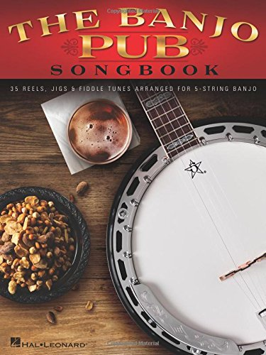 Fiddle Tunes Banjo - The Banjo Pub Songbook: 35 Reels, Jigs & Fiddle Tunes Arranged for 5-String Banjo