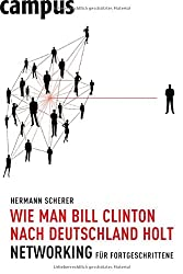 Wie man Bill Clinton nach Deutschland holt: Networking für Fortgeschrittene