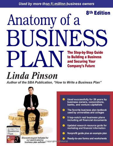 Anatomy of a Business Plan: The Step-by-Step Guide to Building a Business and Securing Your Company's Future (Small Business Strategies Series)