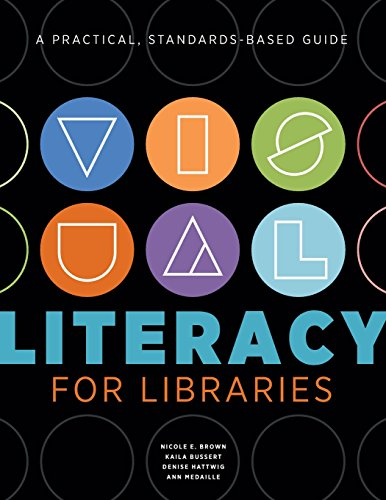 Visual Literacy for Libraries: A Practical, Standards-based Guide