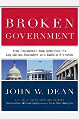 Broken Government: How Republican Rule Destroyed the Legislative, Executive, and Judicial Branches Kindle Edition