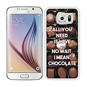 Funda carcasa TPU (Gel) para Samsung Galaxy S6 frase all you need is love... no wait, i mean chocolate borde blanco