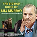 The Big Bad Book of Bill Murray: A Critical Appreciation of the World's Finest Actor Audiobook by Robert Schnakenberg Narrated by Johnny Heller