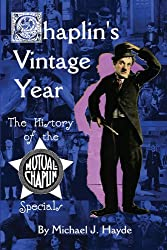 CHAPLIN'S VINTAGE YEAR: THE HISTORY OF THE MUTUAL CHAPLIN SPECIALS (English Edition)