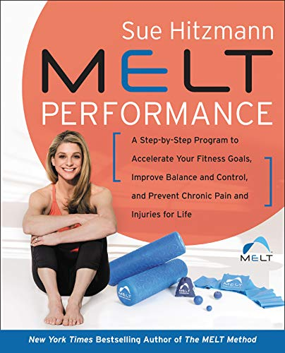 MELT Performance: A Step-by-Step Program to Accelerate Your Fitness Goals, Improve Balance and Contr