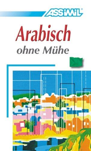 Assimil. Arabisch ohne Mühe. Lehrbuch mit 380 Seiten, 42 Lektionen, 100 Übungen + Lösungen