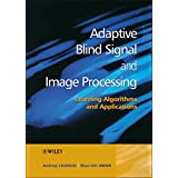 Adaptive Blind Signal and Image Processing: Learning Algorithms and Applications