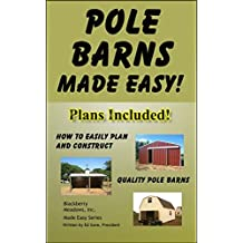 Pole Barns Made Easy: Plans Included (Made Easy Series Book 1)