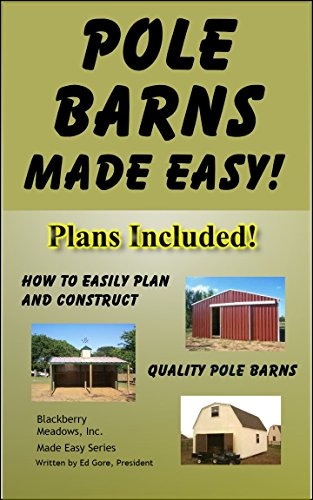 Pole Barns Made Easy: Plans Included Made Easy Series Book 1