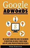 Google Adwords: The Ultimate Marketing Guide For