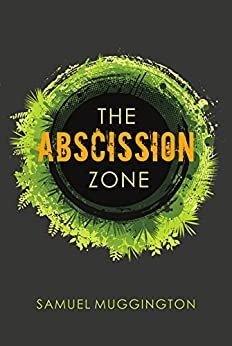 The Abscission Zone (Unintentional Cruelty Book 1) by [Muggington, Samuel]