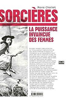 Sorcières : la puissance invaincue des femmes, Chollet, Mona