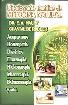Diccionario Familiar de Medicina Natural. Acupuntura, Homeopatia, Dietetica, Fitoterapia, Hidroterapia, Masoteraia, Balneoterapia y mas. (Spanish Edition)