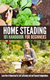 Search : Homesteading 101 Handbook for Beginners: Learn How to Homestead for Self Sufficiency and and Financial Independence