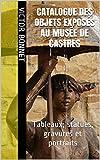 catalogue des objets expos?s au mus?e de castres tableaux statues gravures et portraits french edition