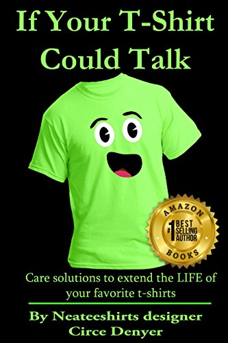 Download for free If Your T-shirt Could Talk: Care SOLUTIONS to EXTEND the LIFE of your FAVORITE T-shirts