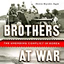 Brothers at War: The Unending Conflict in Korea Audiobook by Sheila Miyoshi Jager Narrated by Jackie Chung