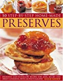 Home Made Preserves, 50 Step-by-Step: Delicious easy-to-follow recipes for jams, jellies and sweet conserves, with 240 fabulous photographs.
