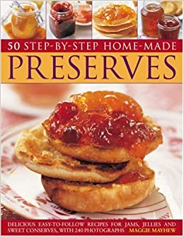 Book Home Made Preserves, 50 Step-by-Step: Delicious easy-to-follow recipes for jams, jellies and sweet conserves, with 240 fabulous photographs.