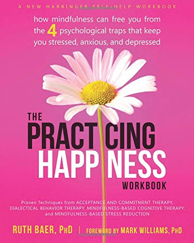 The Practicing Happiness Workbook: How Mindfulness Can Free You ...