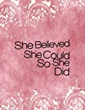 "She Believed She Could So She Did: Quote journal for girls Notebook Composition Book Inspirational Quotes (8.5""x11"") Large (Renie Journal) (Volume 19)"