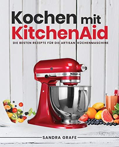 Amazon Com Kochen Mit Kitchenaid C Die Besten Rezepte Fur Die