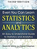img - for Even You Can Learn Statistics and Analytics: An Easy to Understand Guide to Statistics and Analytics (3rd Edition) book / textbook / text book