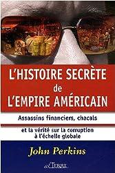 L'histoire secrète de l'empire américain : Assassins financiers, chacals et la vérité sur la corruption à l'échelle mondiale