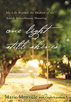 One Light Still Shines: My Life Beyond the Shadow of the Amish Schoolhouse Shooting by [Monville, Marie]