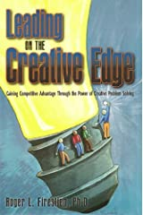 Leading on the Creative Edge: Gaining Competitive Advantage Through the Power of Creative Problem Solving Paperback