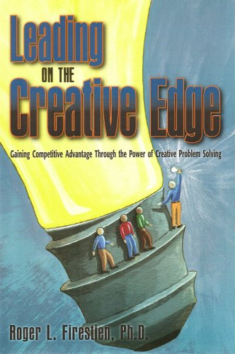 Leading on the Creative Edge: Gaining Competitive Advantage Through the Power of Creative Problem Solving