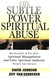 Subtle Power of Spiritual Abuse, The, repack: Recognizing and Escaping Spiritual Manipulation and False Spiritual Authority Within the Church
