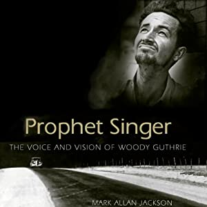 Prophet Singer: The Voice and Vision of Woody Guthrie Audiobook