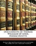 Descendants of Thomas Wellman of Lynn, Massachusetts, George Walter Chamberlain and Joshua Wyman Wellman, 1143827465