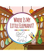 Where Is My Little Elephant?: Children's Coloring Book with Text