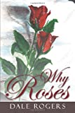 Why Roses, Dale Rogers, 1449798802