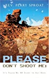 Please Don't Shoot Me!, Perry Sproat, 1591602491