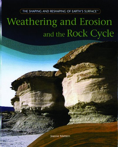 Weathering and Erosion and the Rock Cycle (Shaping and Reshaping of Earth's Surface)