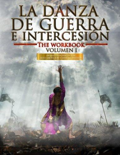 La Danza de Guerra e Intercesion: Incluye Guia Practica de Auto Liberacion y Sanidad Interior (The Workbook) (Volume 1) (Spanish Edition) [Delki Rosso] (Tapa Blanda)