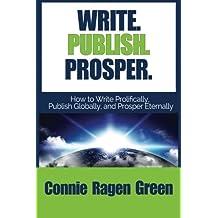 Write Publish Prosper: How to Write Prolifically, Publish Globally, and Prosper Eternally