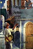 img - for My Neighbor Jesus: In the Light of His Own Language, People, and Time book / textbook / text book