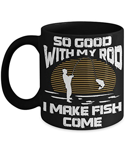 Fathers Day Funny Fishing Coffee Mug - So Good With My Rod I Make Fish Come On the Lure - Gifts For Dad Papa Grandpa Husband