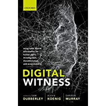 Digital Witness: Using Open Source Information for Human Rights Investigation, Documentation, and Accountability