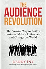 The Audience Revolution: The Smarter Way to Build a Business, Make a Difference, and Change the World (Volume 1) Paperback