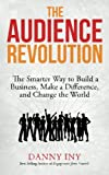 img - for The Audience Revolution: The Smarter Way to Build a Business, Make a Difference, and Change the World (Volume 1) book / textbook / text book