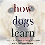 How Dogs Learn | Mary R. Burch,Jon S. Bailey