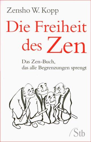 Die Freiheit des Zen: Das Zen-Buch, das alle Begrenzungen sprengt