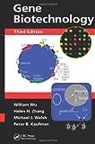 Gene Biotechnology, Third Edition, William Wu, Helen H. Zhang, Michael J. Welsh, Peter B. Kaufman, 1439848300