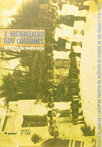 Cultura E Costumes No Brasil (Higienizacao dos Costumes, A: Educacao Escolar e Saude no Projeto do Instituto de Hygiene de Sao Paulo - 1918-1925)
